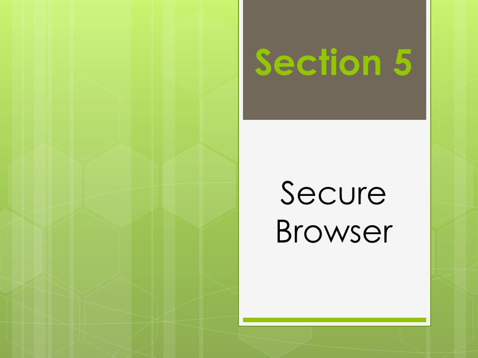 Section 5 Secure Browser