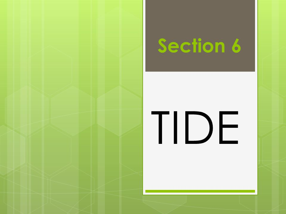 Section 6 TIDE