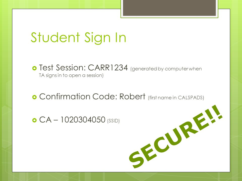 Student Sign In Test Session: CARR1234 (generated by computer when TA signs in to open a session) Confirmation Code: Robert (first name in CALSPADS)