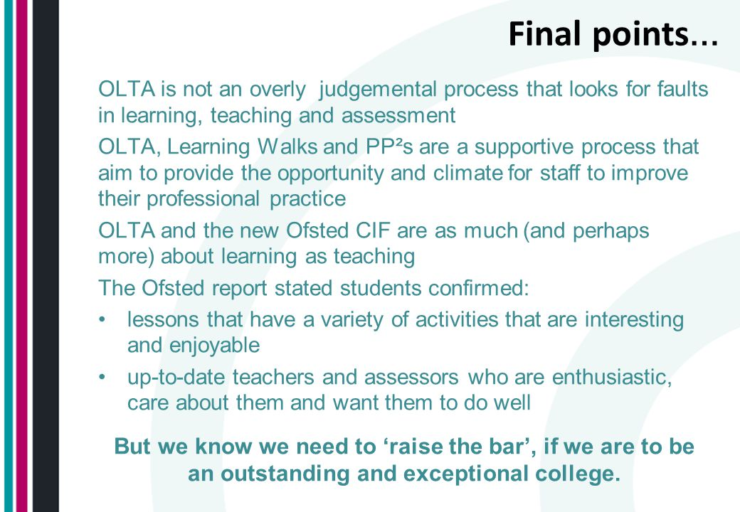 Final points… OLTA is not an overly judgemental process that looks for faults in learning, teaching and assessment.