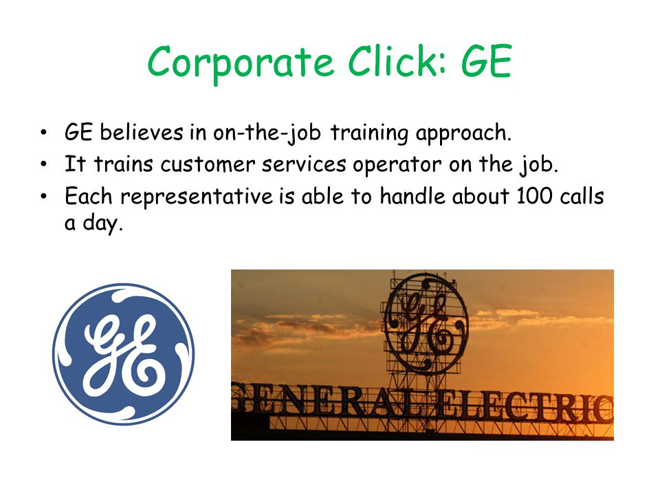 Corporate Click: GE GE believes in on-the-job training approach.