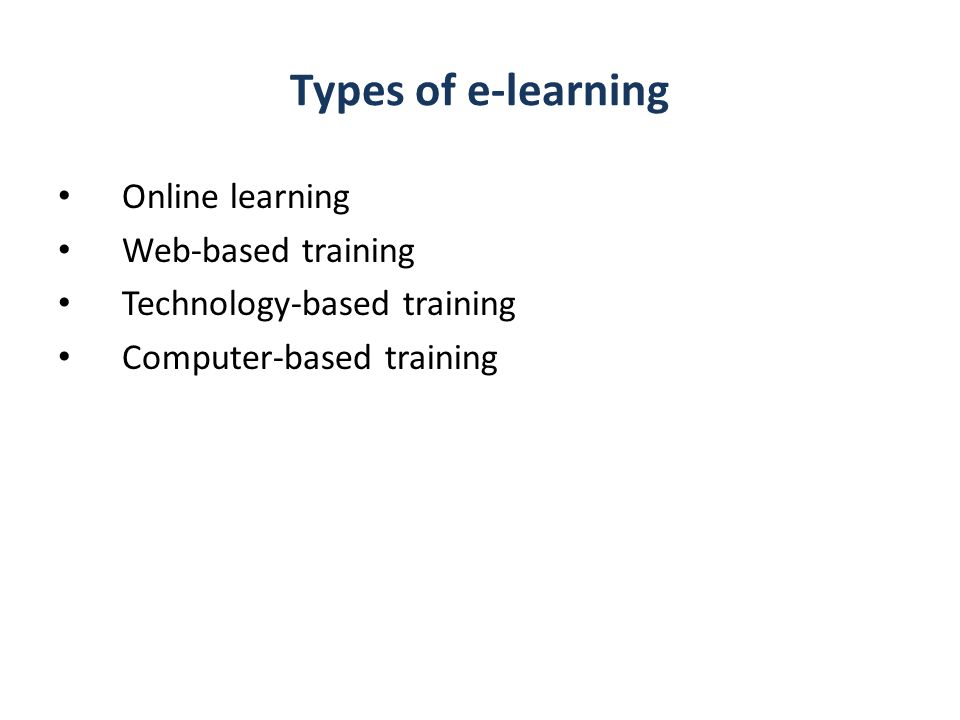 Types of e-learning Online learning Web-based training