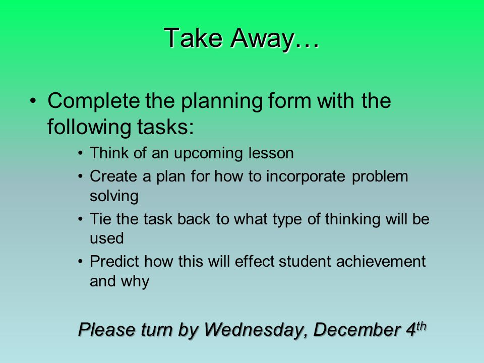 Take Away… Complete the planning form with the following tasks: