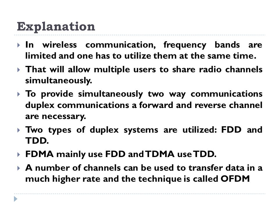 Explanation In wireless communication, frequency bands are limited and one has to utilize them at the same time.