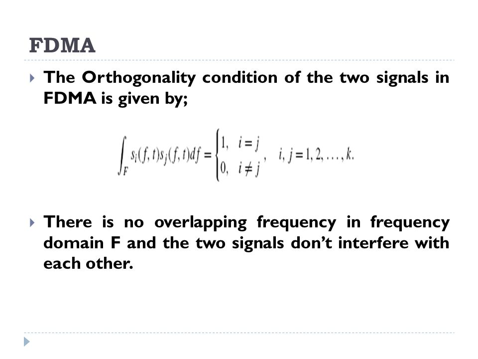 FDMA The Orthogonality condition of the two signals in FDMA is given by;