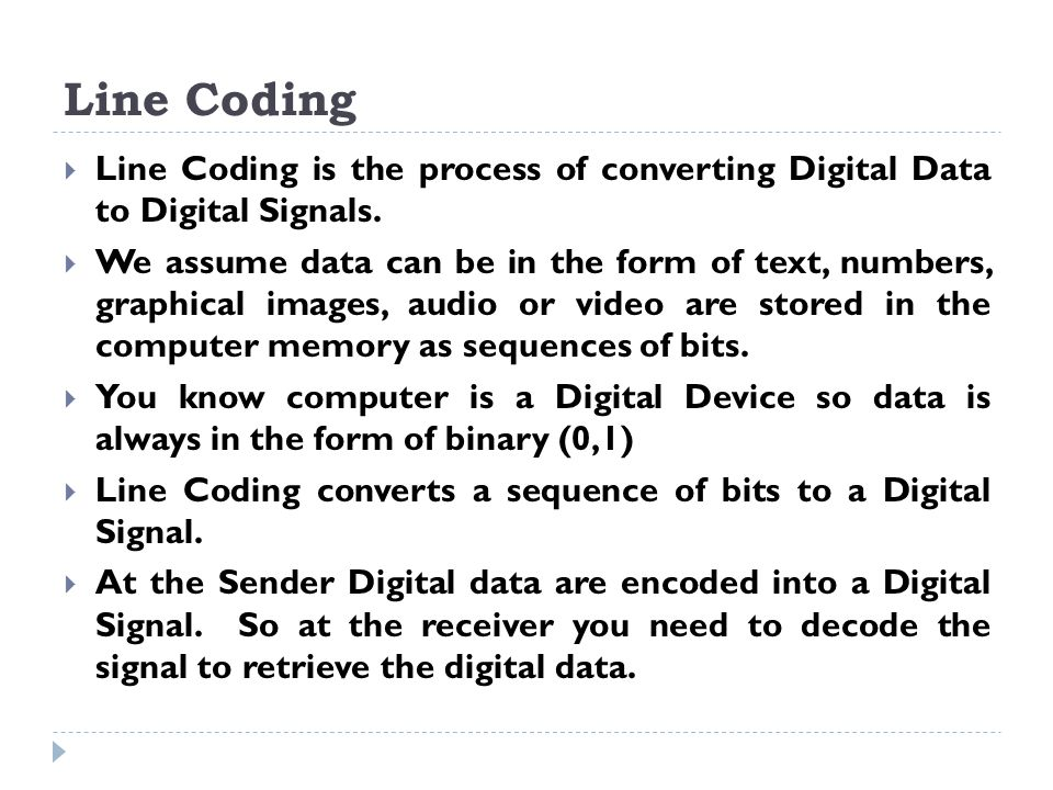 Line Coding Line Coding is the process of converting Digital Data to Digital Signals.