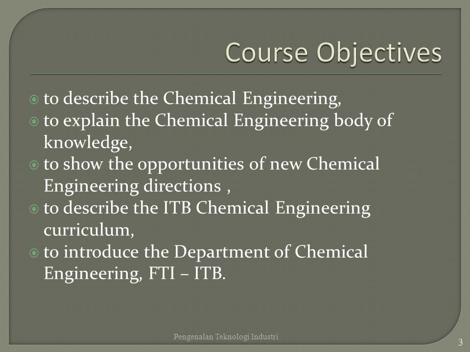 Course Objectives to describe the Chemical Engineering,