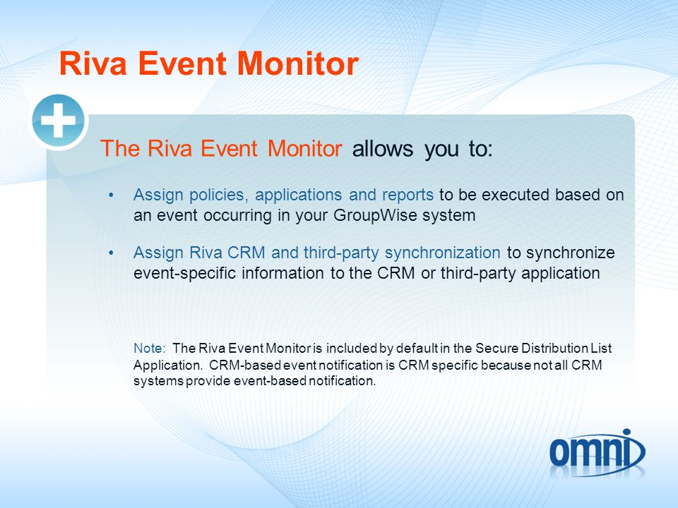 Riva Event Monitor The Riva Event Monitor allows you to: