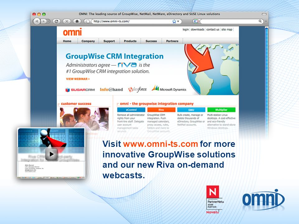 Visit www.omni-ts.com for more innovative GroupWise solutions and our new Riva on-demand webcasts.