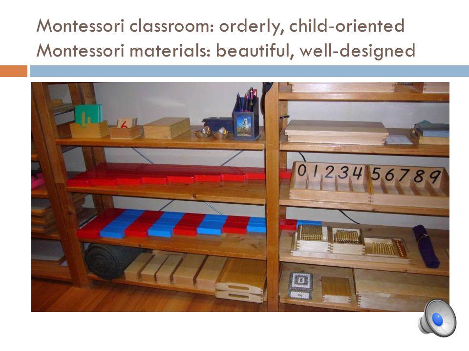 Montessori classroom: orderly, child-oriented Montessori materials: beautiful, well-designed