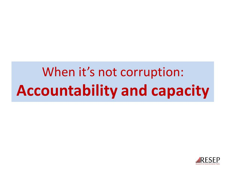 When it's not corruption: Accountability and capacity