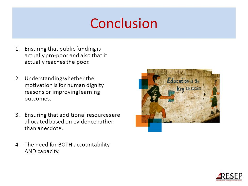 Conclusion Ensuring that public funding is actually pro-poor and also that it actually reaches the poor.