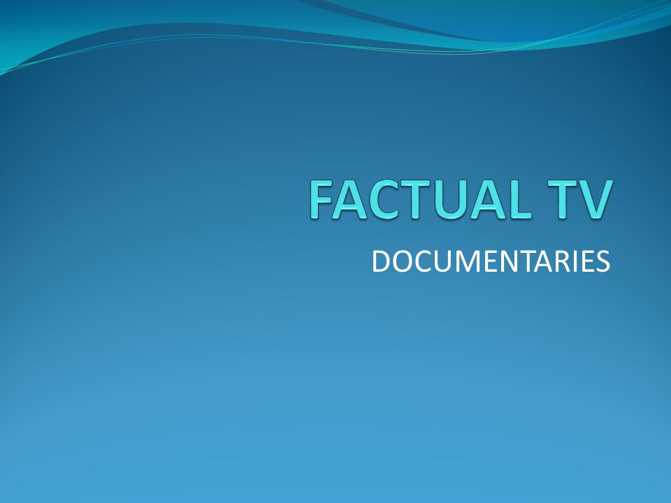 FACTUAL TV DOCUMENTARIES
