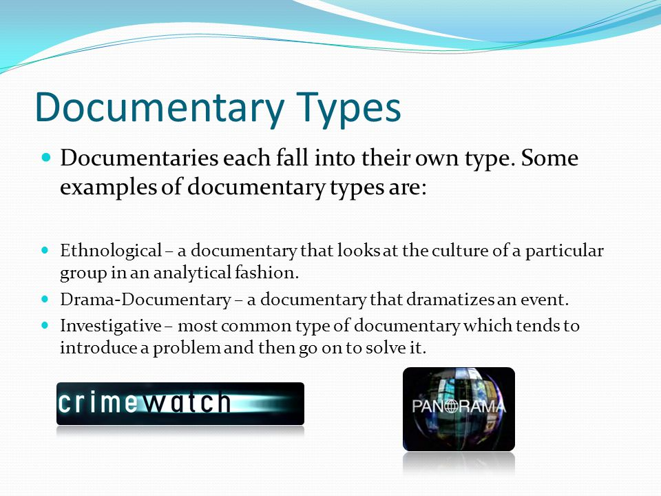 Documentary Types Documentaries each fall into their own type. Some examples of documentary types are: