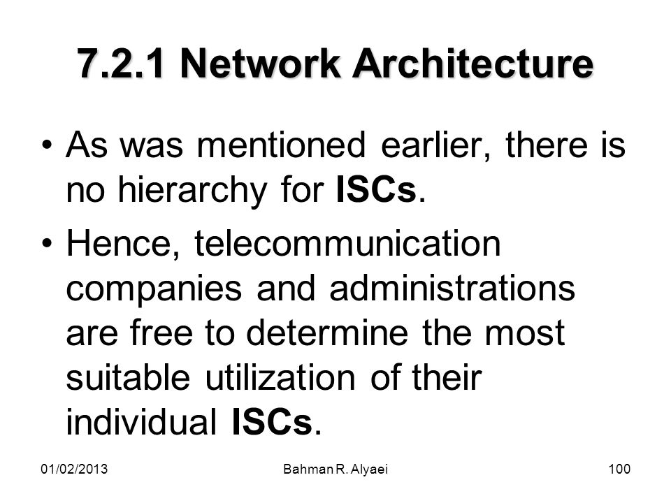 7.2.1 Network Architecture As was mentioned earlier, there is no hierarchy for ISCs.