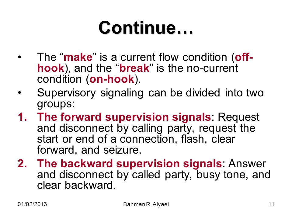 Continue… The make is a current flow condition (off- hook), and the break is the no-current condition (on-hook).