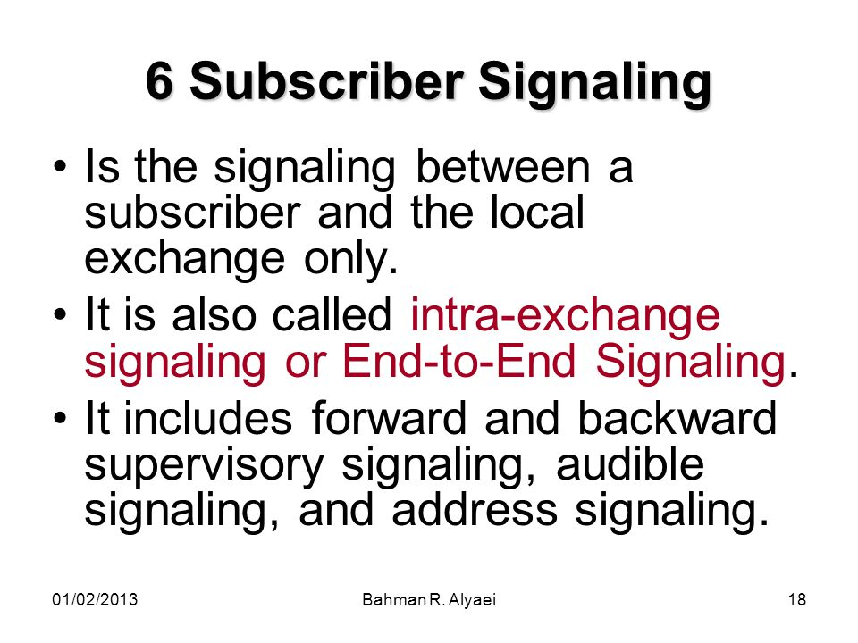 6 Subscriber Signaling Is the signaling between a subscriber and the local exchange only.