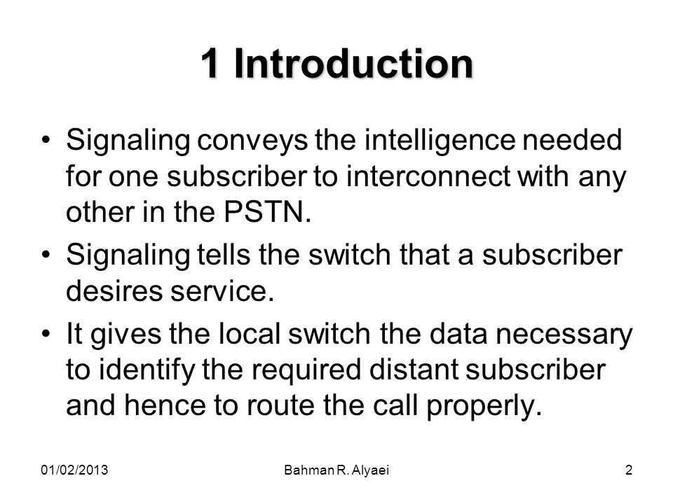 1 Introduction Signaling conveys the intelligence needed for one subscriber to interconnect with any other in the PSTN.