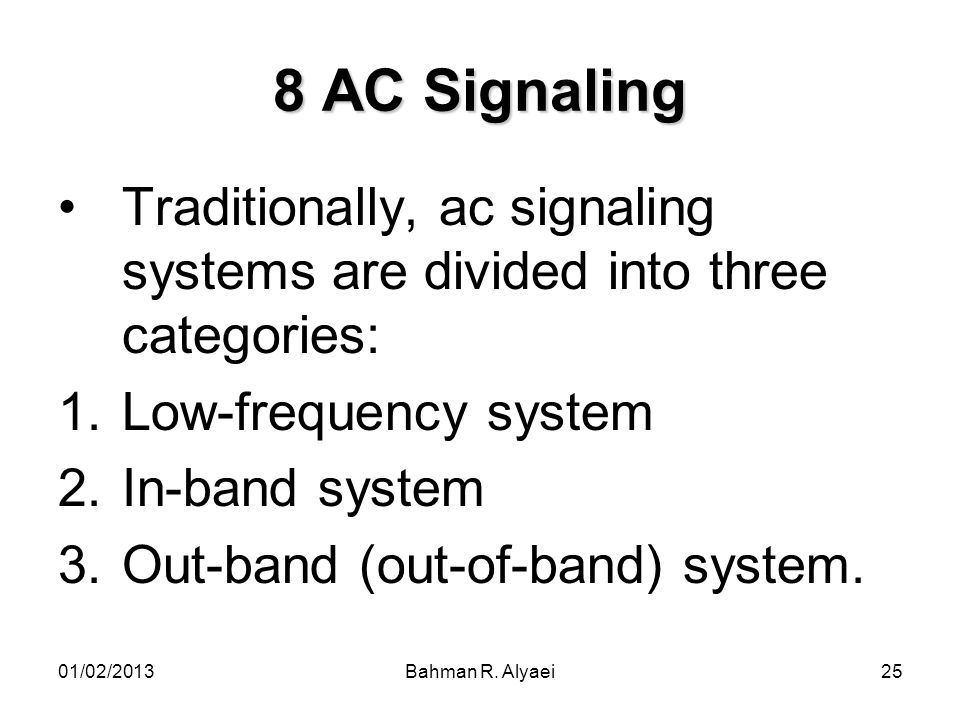 8 AC Signaling Traditionally, ac signaling systems are divided into three categories: Low-frequency system.