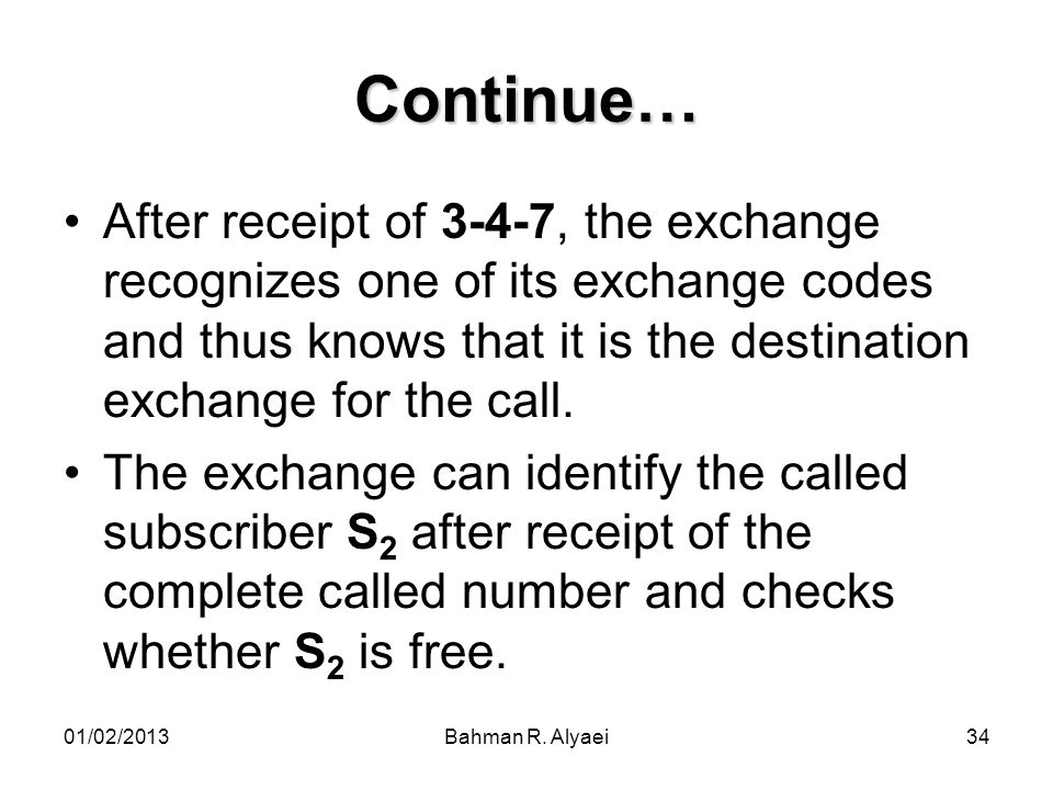 Continue… After receipt of 3-4-7, the exchange recognizes one of its exchange codes and thus knows that it is the destination exchange for the call.