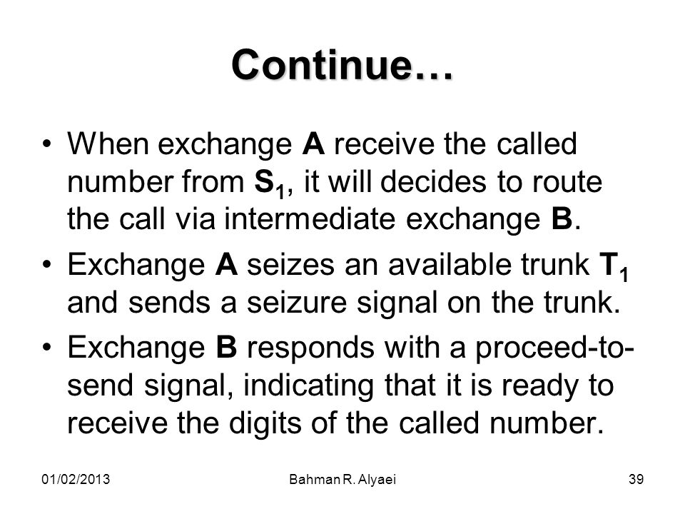 Continue… When exchange A receive the called number from S1, it will decides to route the call via intermediate exchange B.
