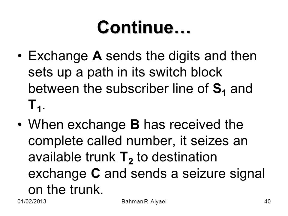 Continue… Exchange A sends the digits and then sets up a path in its switch block between the subscriber line of S1 and T1.