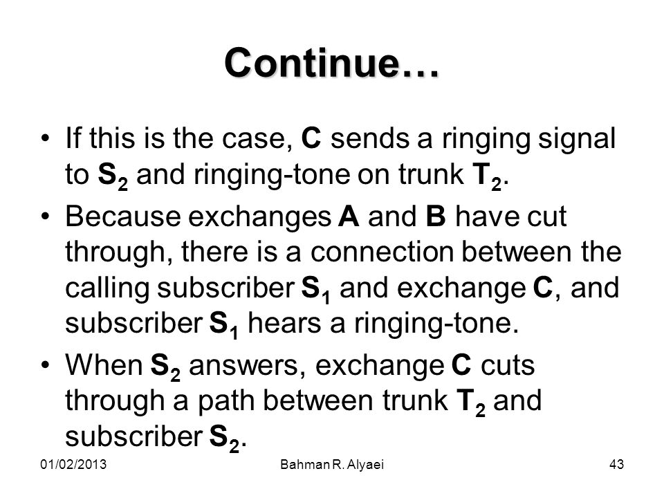 Continue… If this is the case, C sends a ringing signal to S2 and ringing-tone on trunk T2.