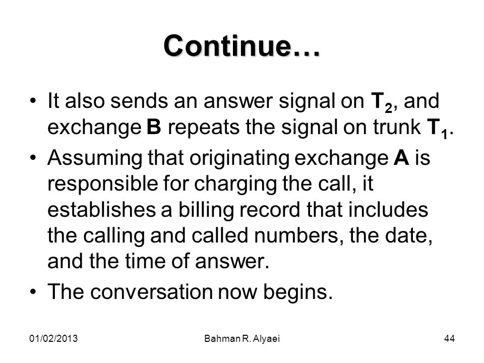 Continue… It also sends an answer signal on T2, and exchange B repeats the signal on trunk T1.