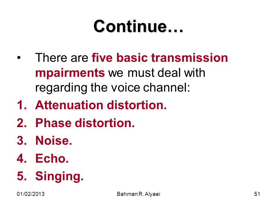 Continue… There are five basic transmission mpairments we must deal with regarding the voice channel: