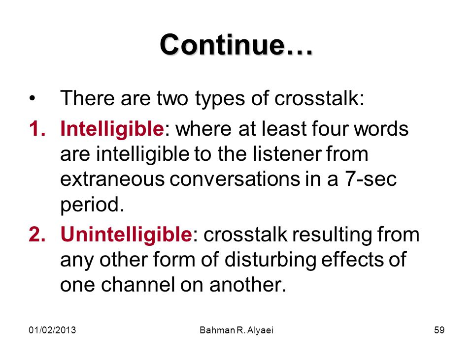Continue… There are two types of crosstalk: