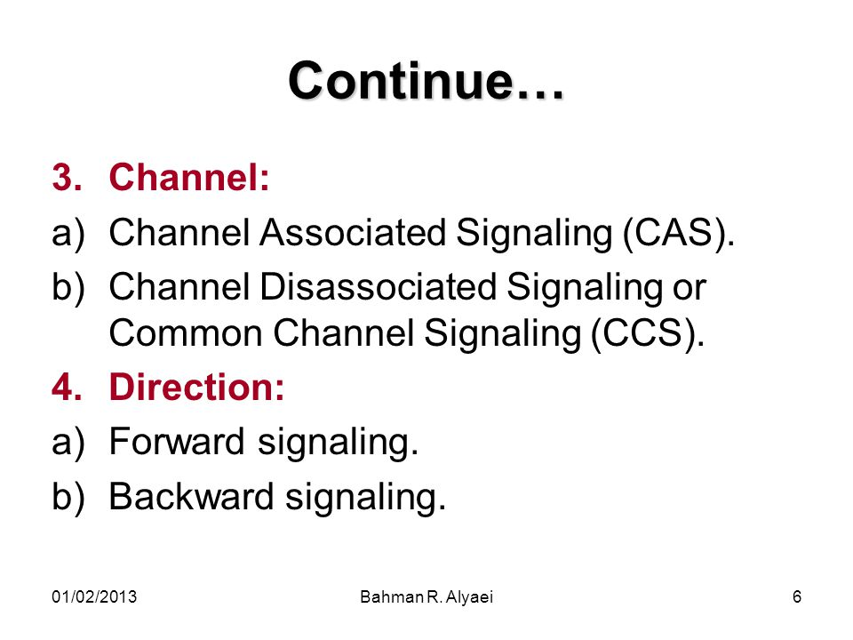 Continue… Channel: Channel Associated Signaling (CAS).