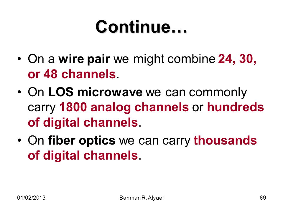 Continue… On a wire pair we might combine 24, 30, or 48 channels.