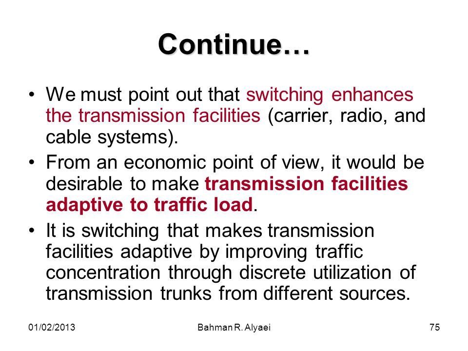 Continue… We must point out that switching enhances the transmission facilities (carrier, radio, and cable systems).