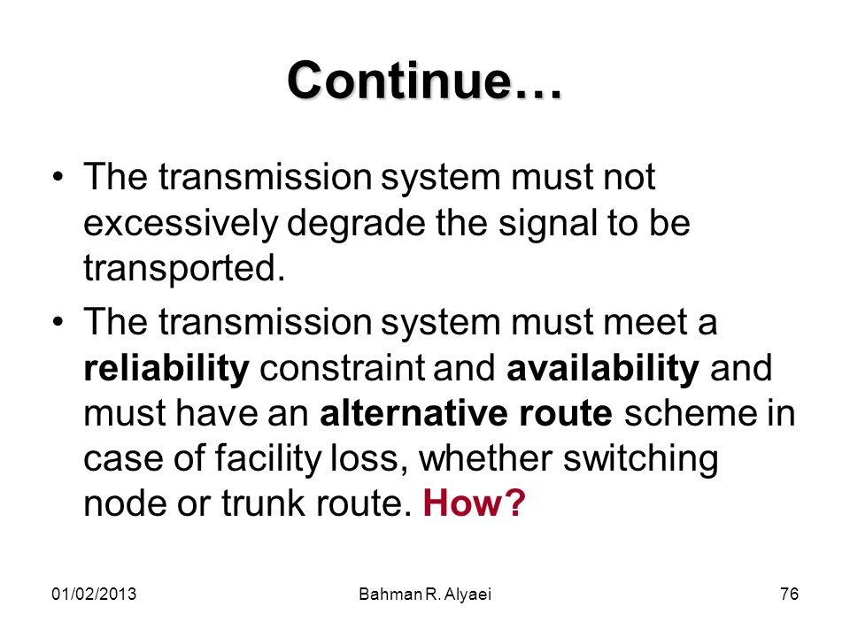 Continue… The transmission system must not excessively degrade the signal to be transported.