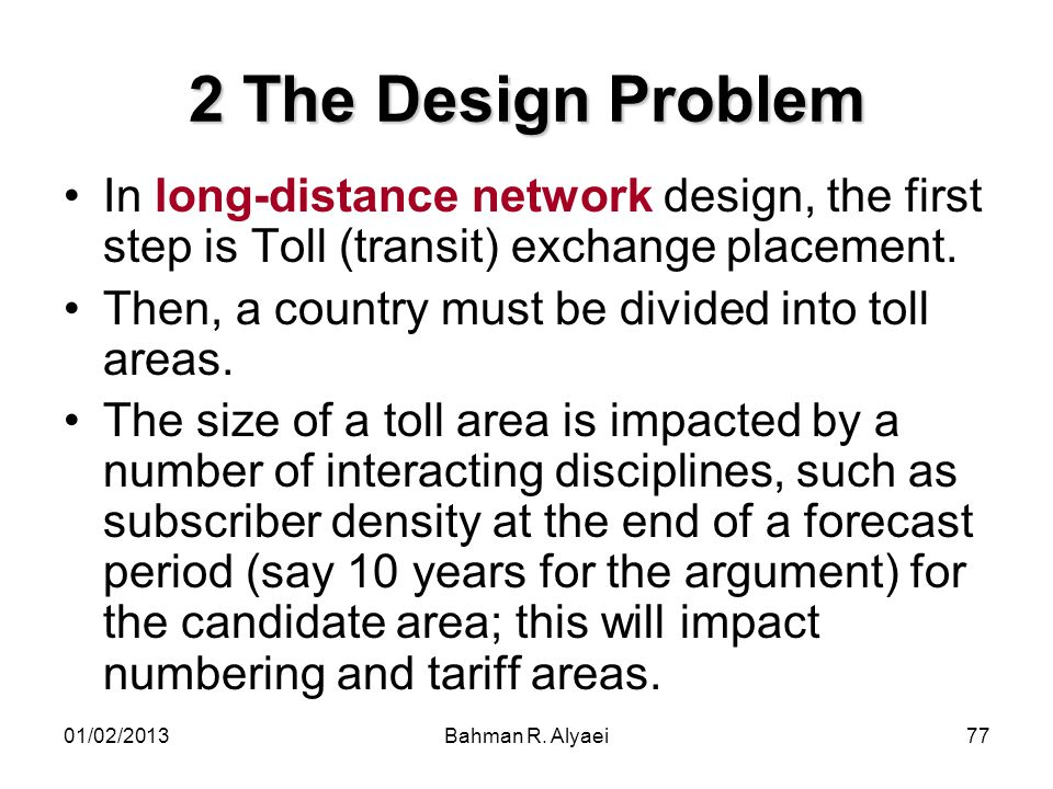 2 The Design Problem In long-distance network design, the first step is Toll (transit) exchange placement.