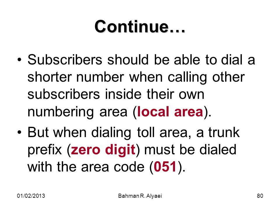 Continue… Subscribers should be able to dial a shorter number when calling other subscribers inside their own numbering area (local area).