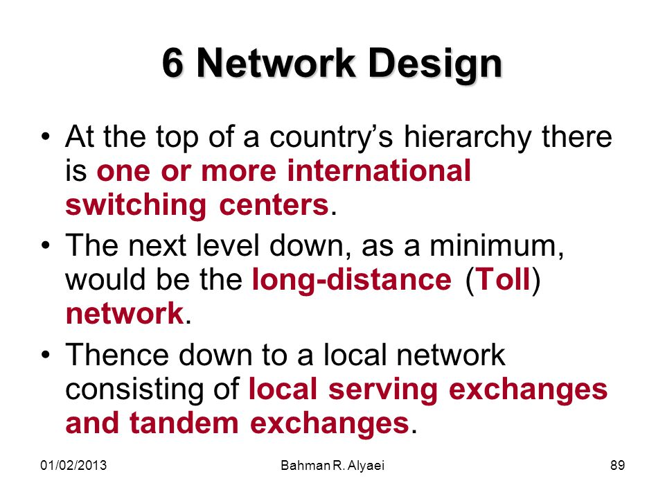 6 Network Design At the top of a country's hierarchy there is one or more international switching centers.