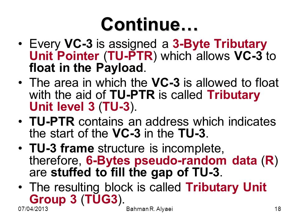 Continue… Every VC-3 is assigned a 3-Byte Tributary Unit Pointer (TU-PTR) which allows VC-3 to float in the Payload.