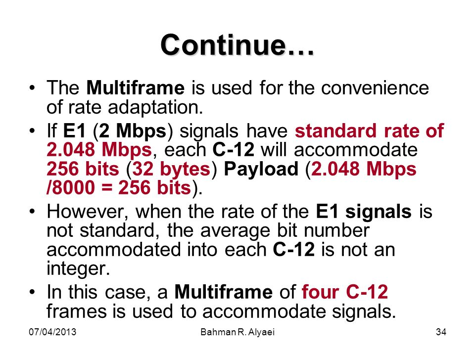 Continue… The Multiframe is used for the convenience of rate adaptation.
