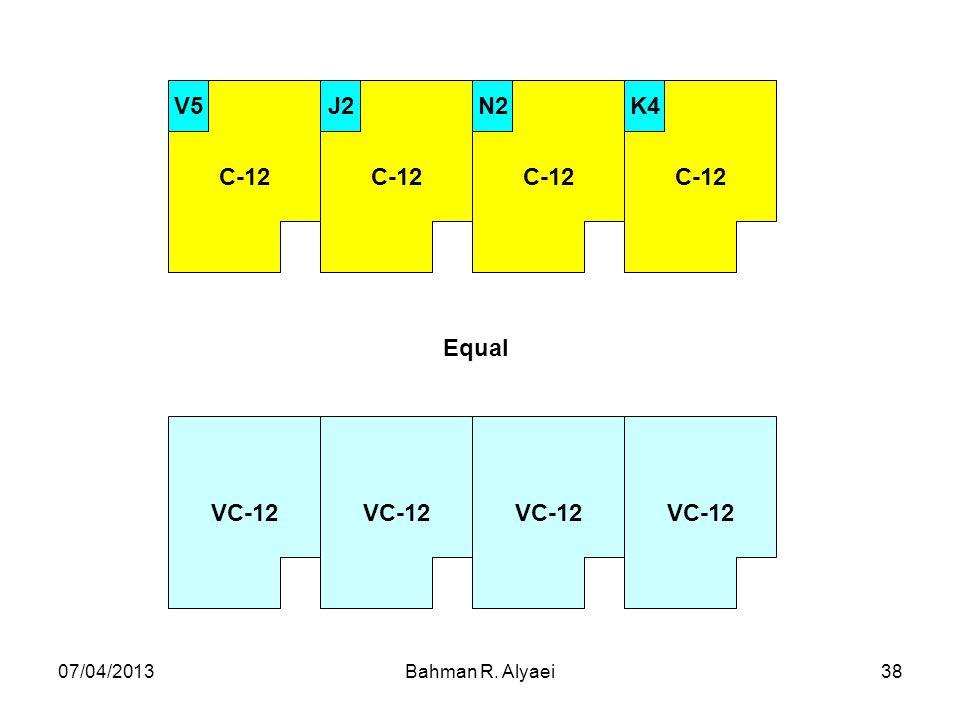 VC-12 C-12 K4 N2 J2 V5 Equal 07/04/2013 Bahman R. Alyaei