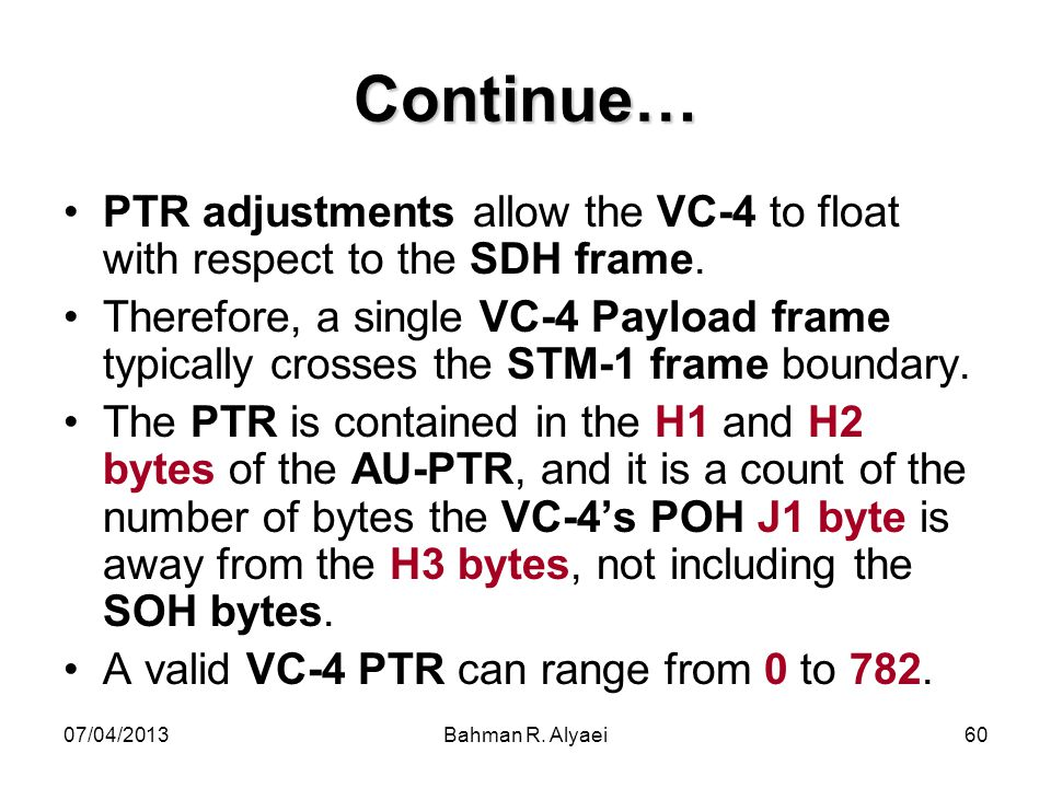 Continue… PTR adjustments allow the VC-4 to float with respect to the SDH frame.