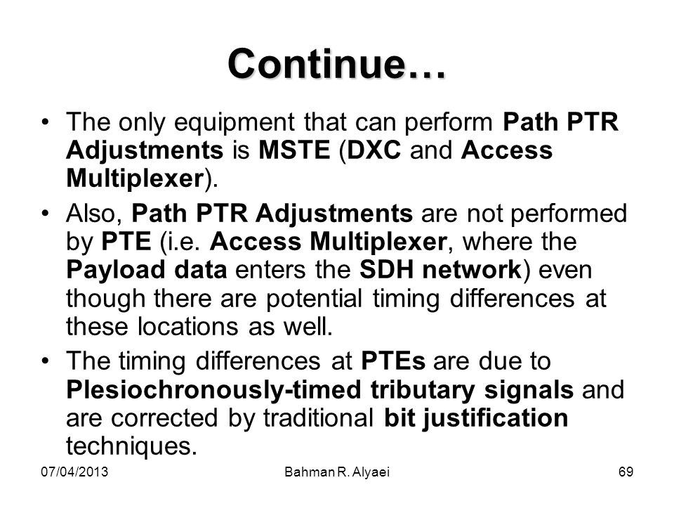 Continue… The only equipment that can perform Path PTR Adjustments is MSTE (DXC and Access Multiplexer).