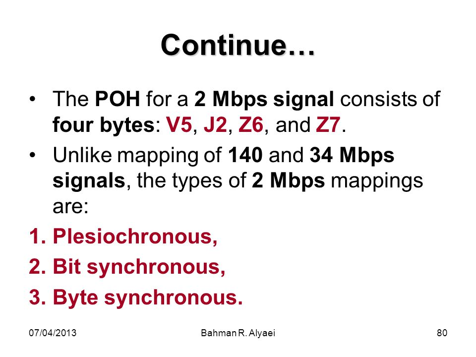 Continue… The POH for a 2 Mbps signal consists of four bytes: V5, J2, Z6, and Z7.