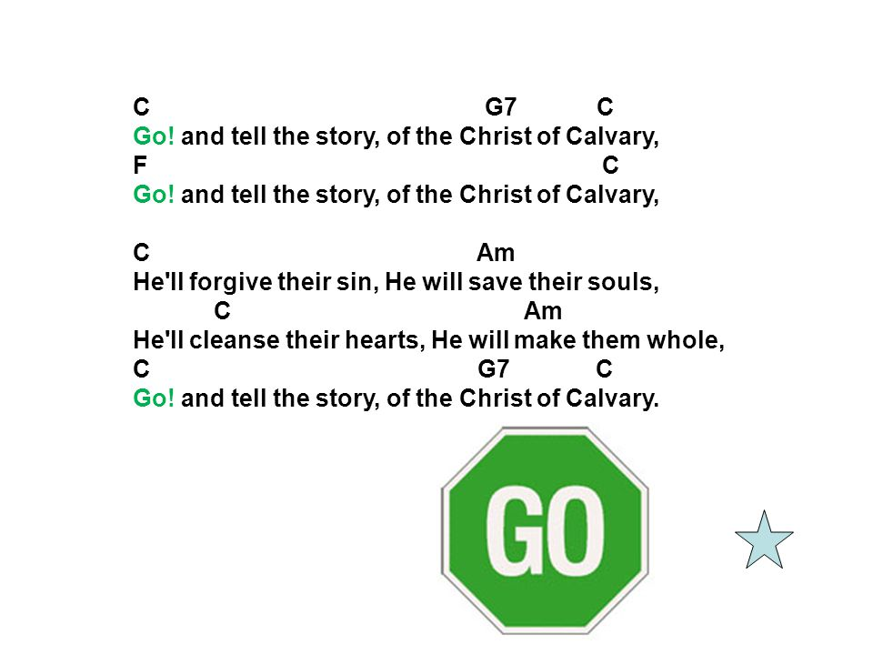 C G7 C Go! and tell the story, of the Christ of Calvary,