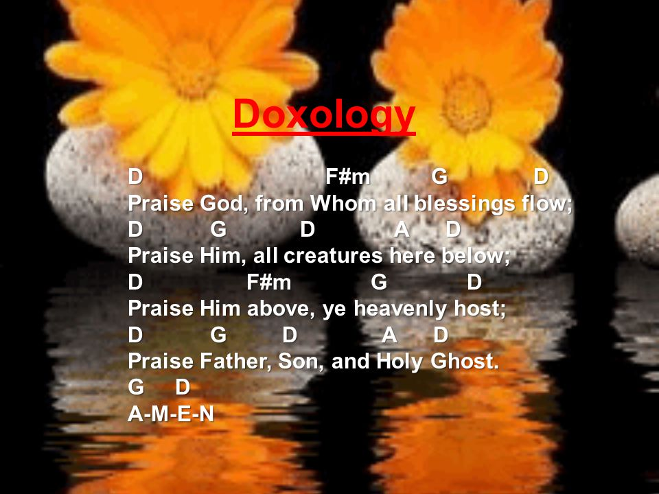 Doxology D F#m G D Praise God, from Whom all blessings flow;
