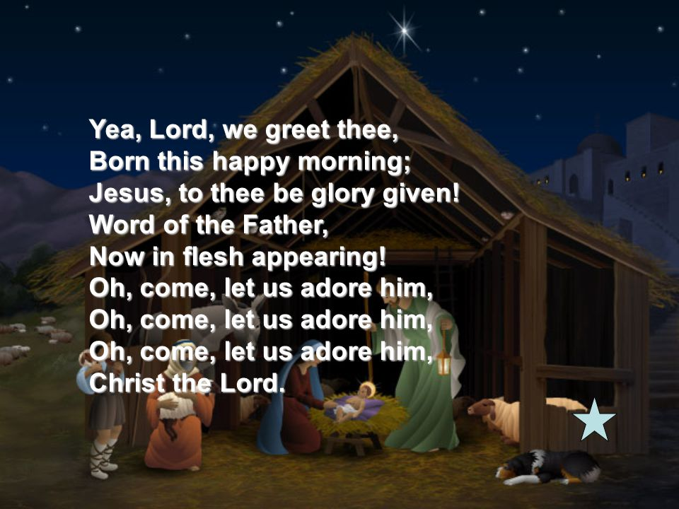 Yea, Lord, we greet thee, Born this happy morning; Jesus, to thee be glory given.