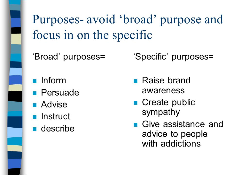 Purposes- avoid 'broad' purpose and focus in on the specific