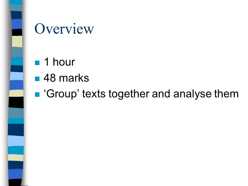 Overview 1 hour 48 marks 'Group' texts together and analyse them