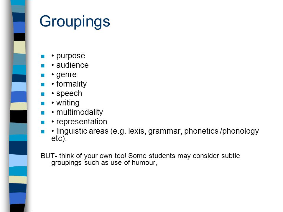 Groupings • purpose • audience • genre • formality • speech • writing