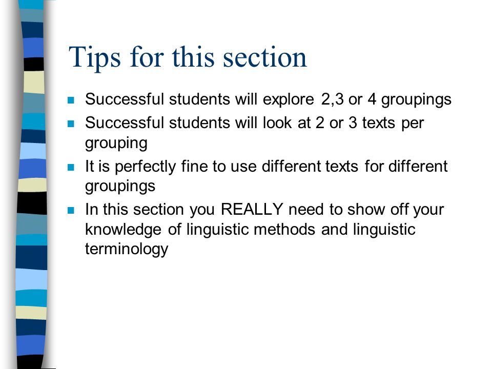 Tips for this section Successful students will explore 2,3 or 4 groupings. Successful students will look at 2 or 3 texts per grouping.